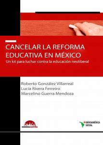 Cancelar la reforma educativa en México. Un kit para luchar contra la educación neoliberal.