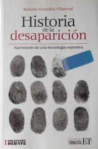 Historia de la desaparición. Nacimiento de una tecnología represiva.