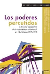 Los poderes percutidos. El proceso legislativo de la reforma constitucional en educación: 2012-2013.