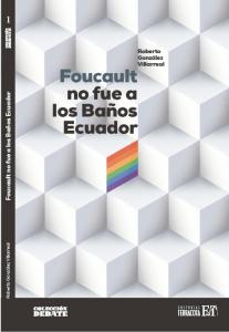 Foucault no fue a los baños Ecuador. Crítica del movimiento LGBTTTI.